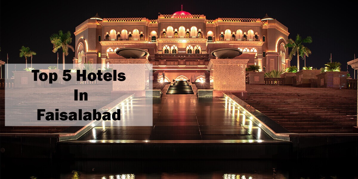 Top 5 Hotels In Faisalabad - Famous Places