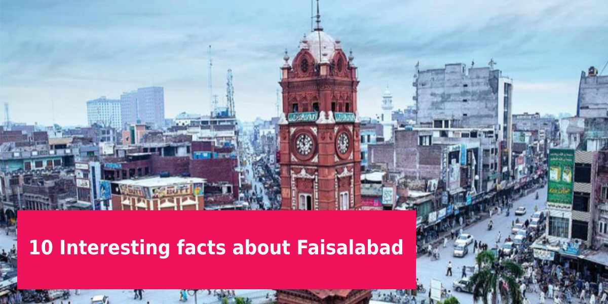 10 Interesting facts about Faisalabad You Should Know - Home